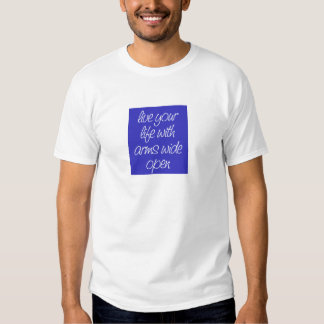 LIVE YOUR LIFE WITH ARMS WIDE OPEN MOTIVATIONAL QU T SHIRT