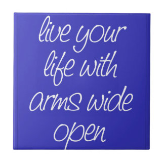 LIVE YOUR LIFE WITH ARMS WIDE OPEN MOTIVATIONAL QU CERAMIC TILES