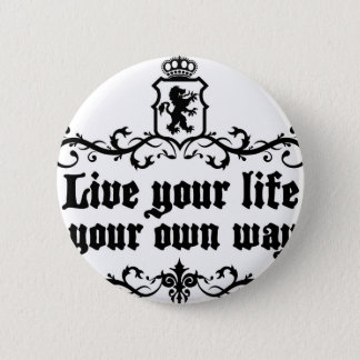 Live Your Life Your Own Way Medieval quote Pinback Button