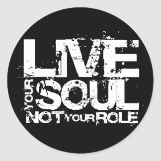 Live Your Soul Not Your Role (Choose background) Classic Round Sticker