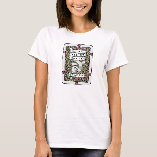 Live Your Soul, Not Your Role T-Shirt