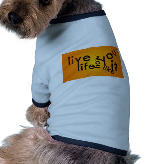 LiveLife the way you want Dog Clothes