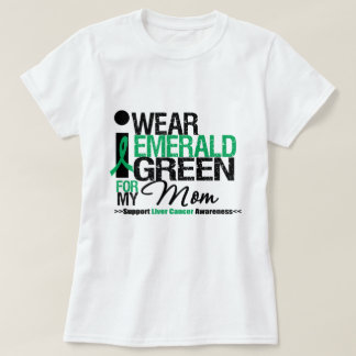 Liver Cancer Emerald Green Ribbon For My Mom T-Shirt