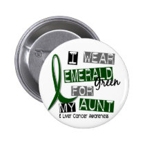 Liver Cancer I Wear Emerald Green For My Aunt 37 Pinback Button