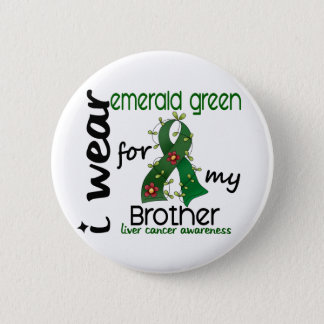 Liver Cancer I Wear Emerald Green For My Brother 4 Button