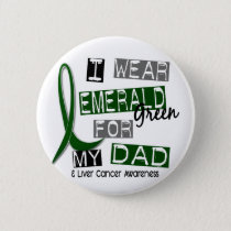 Liver Cancer I Wear Emerald Green For My Dad 37 Pinback Button