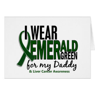 Liver Cancer I Wear Emerald Green For My Daddy 10 Card