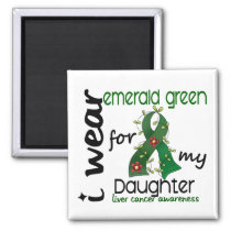 Liver Cancer I Wear Emerald Green For My Daughter Magnet