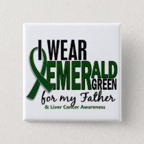Liver Cancer I Wear Emerald Green For My Father 10 Pinback Button