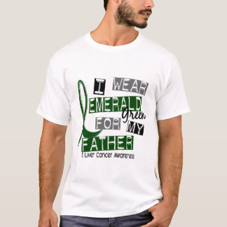 Liver Cancer I Wear Emerald Green For My Father 37 T-Shirt