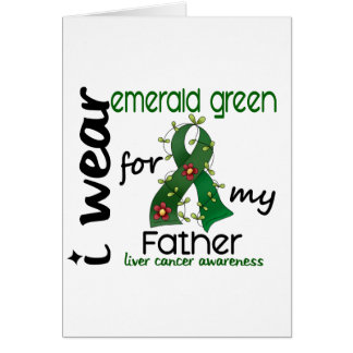 Liver Cancer I Wear Emerald Green For My Father 43 Card