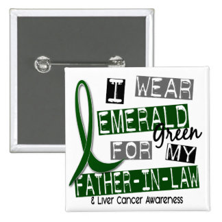 Liver Cancer I Wear Emerald Green For My Father-In Pinback Buttons