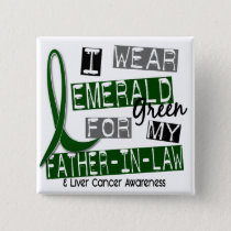 Liver Cancer I Wear Emerald Green For My Father-In Pinback Button