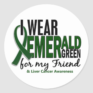 Liver Cancer I Wear Emerald Green For My Friend 10 Classic Round Sticker
