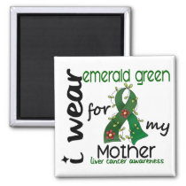 Liver Cancer I Wear Emerald Green For My Mother 43 Magnet