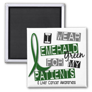 Liver Cancer I Wear Emerald Green For My Patients Magnet