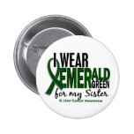 Liver Cancer I Wear Emerald Green For My Sister 10 Pinback Button