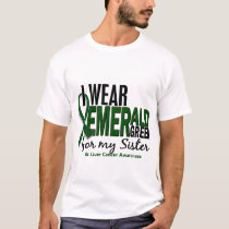Liver Cancer I Wear Emerald Green For My Sister 10 T-Shirt