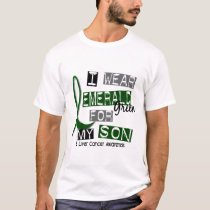 Liver Cancer I Wear Emerald Green For My Son 37 T-Shirt