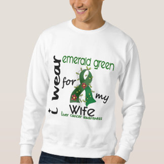 Liver Cancer I Wear Emerald Green For My Wife 43 Sweatshirt