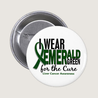 Liver Cancer I Wear Emerald Green For The Cure 10 Button