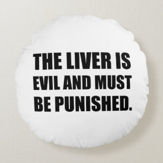 Liver Evil Must Be Punished Round Pillow