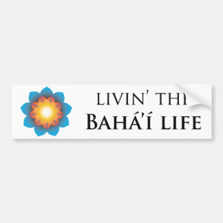 Livin' Bahá'í Life Car Bumper Sticker
