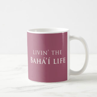 Livin' Bahá'í Life Coffee Mug