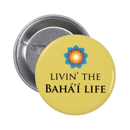 Livin' Bahá'í Life Pinback Button