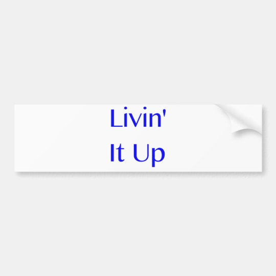 Livin' It Up Bumper Sticker