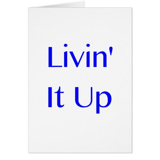 Livin' It Up Card