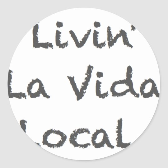 Livin' La Vida Local Classic Round Sticker