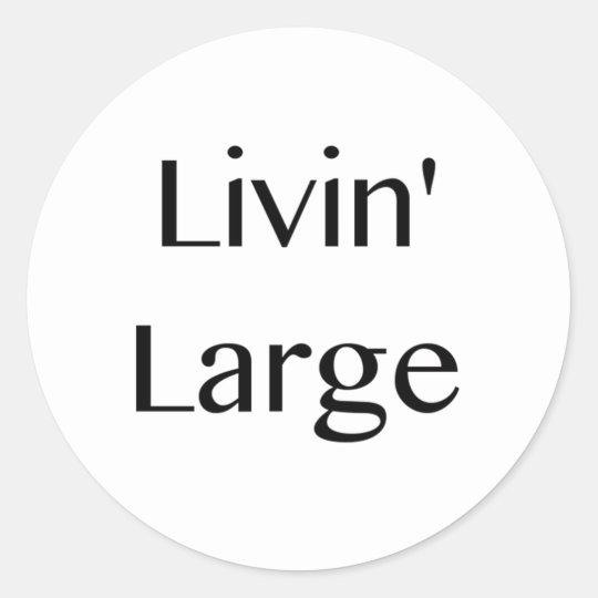 Livin' Large Classic Round Sticker
