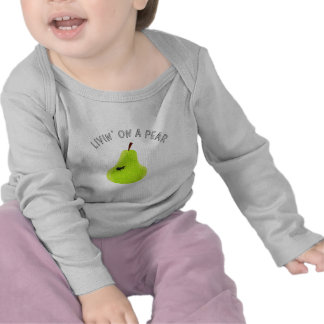 Livin On A Pear T Shirts