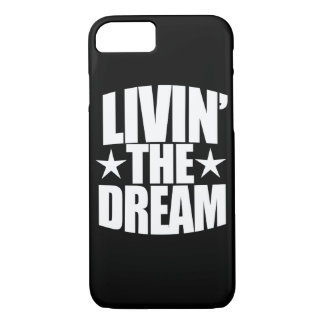 Livin the dream iPhone 7 case