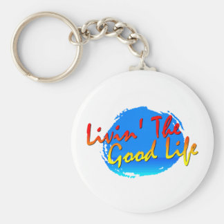 Livin' The Good Life Keychain