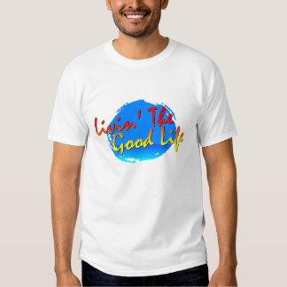 Livin' The Good Life T T Shirt