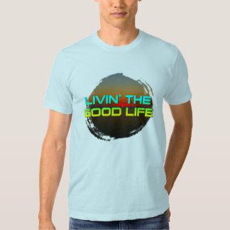 Livin' The Good Life Tee Shirt
