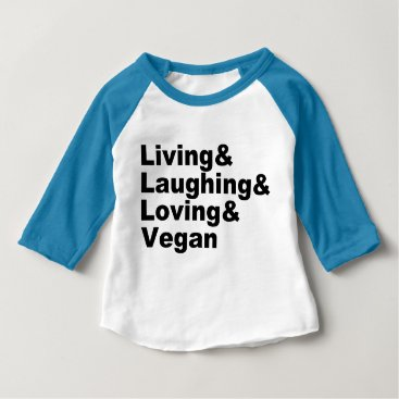 Art Themed Living and Laughing and Loving and Vegan (blk) Baby T-Shirt
