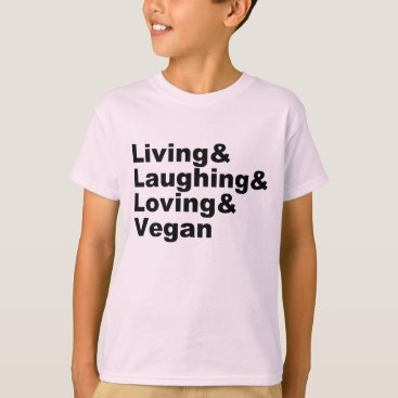 Art Themed Living and Laughing and Loving and Vegan (blk) T-Shirt