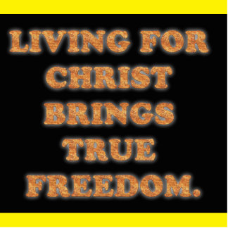 Living For Christ Brings True Freedom. Cutout