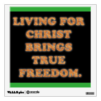Living For Christ Brings True Freedom. Wall Decal