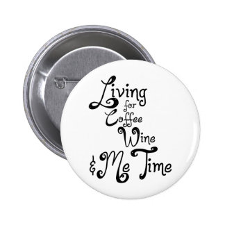 Living for Coffee, Wine, and Me Time Pinback Button