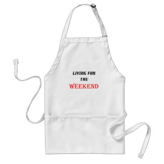 Living For The Weekend! Adult Apron