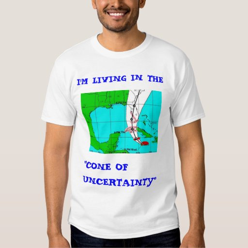 """Living in the """"Cone of uncertainty"""" SW FL version T Shirt"""