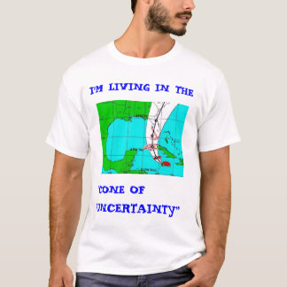 "Living in the ""Cone of uncertainty"" SW FL version T-Shirt"