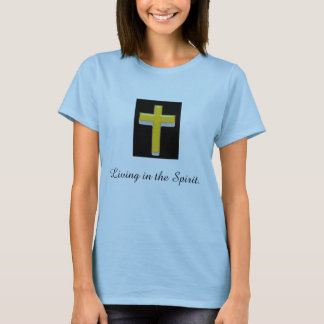 Living in the Spirit/ Cross Women's T-shirt