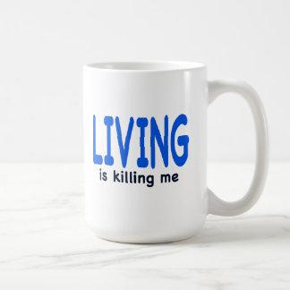 Living is Killing Me Coffee Mugs
