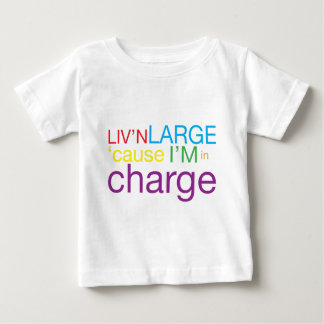 Living Large cause I'm in Charge Baby T-Shirt
