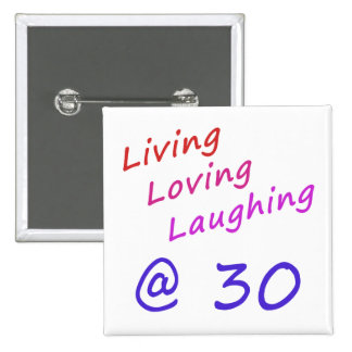 Living Loving Laughing At 30 Button